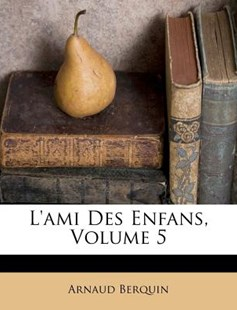 L'Ami Des Enfans, Volume 5 by Arnaud Berquin (9781286452639) - PaperBack - Education Trade Guides