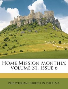 Home Mission Monthly, Volume 31, Issue 6 by Presbyterian Church in the U S a (9781286498958) - PaperBack - History