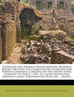 Interstate and Foreign Transportation by United States Congress Joint Committee (9781286500781) - PaperBack - History