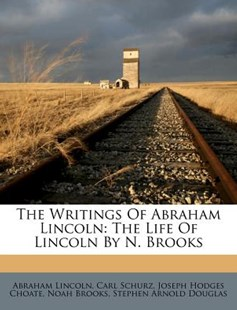 The Writings of Abraham Lincoln by Abraham Lincoln, Carl Schurz, Joseph Hodges Choate (9781286515419) - PaperBack - Biographies General Biographies