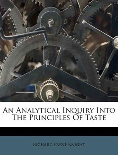 An Analytical Inquiry Into the Principles of Taste by Richard Payne Knight (9781286640166) - PaperBack - History