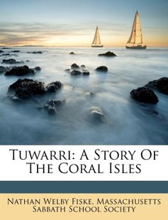 Tuwarri by Nathan Welby Fiske, Massachusetts Sabbath School Society (9781286675977) - PaperBack - History