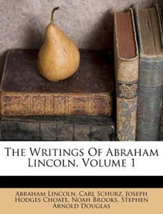 The Writings of Abraham Lincoln, Volume 1 by Abraham Lincoln, Carl Schurz, Joseph Hodges Choate (9781286688410) - PaperBack - History North America