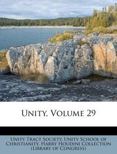 Unity, Volume 29 by Unity Tract Society, Unity School of Christianity, Harry Houdini Collection (Library of Con (9781286694893) - PaperBack - History