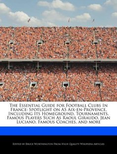 The Essential Guide for Football Clubs in France by Bruce Worthington (9781286838372) - PaperBack - Sport & Leisure