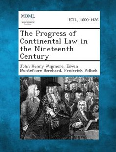The Progress of Continental Law in the Nineteenth Century by John Henry Wigmore, Edwin Montefiore Borchard, Frederick Pollock (9781287352471) - PaperBack - Reference Law