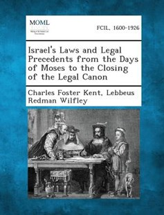 Israel's Laws and Legal Precedents from the Days of Moses to the Closing of the Legal Canon by Charles Foster Kent, Lebbeus Redman Wilfley (9781289353711) - PaperBack - Reference Law