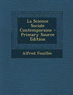La Science Sociale Contemporaine by Alfred Jules Emile Fouillee (9781289489052) - PaperBack - History