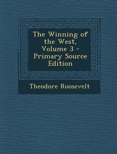 The Winning of the West, Volume 3 by Theodore Roosevelt IV (9781289542146) - PaperBack - History Latin America
