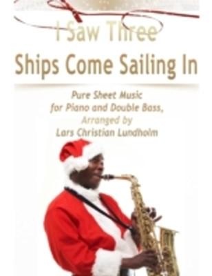 (ebook) I Saw Three Ships Come Sailing In Pure Sheet Music for Piano and Double Bass, Arranged by Lars Christian Lundholm