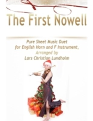 (ebook) First Nowell Pure Sheet Music Duet for English Horn and F Instrument, Arranged by Lars Christian Lundholm