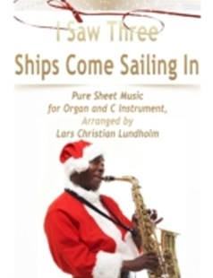 (ebook) I Saw Three Ships Come Sailing In Pure Sheet Music for Organ and C Instrument, Arranged by Lars Christian Lundholm - Art & Architecture General Art