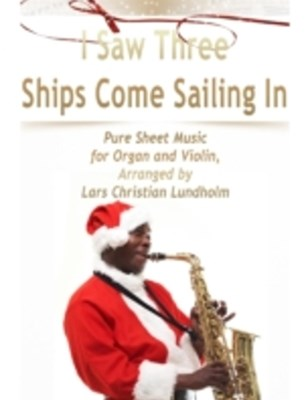 (ebook) I Saw Three Ships Come Sailing In Pure Sheet Music for Organ and Violin, Arranged by Lars Christian Lundholm