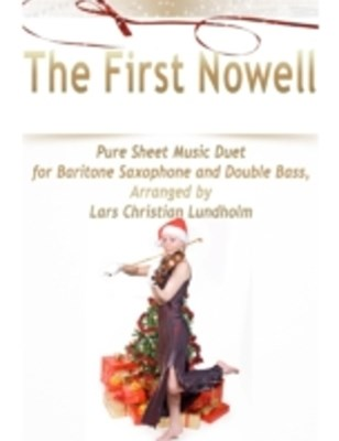 First Nowell Pure Sheet Music Duet for Baritone Saxophone and Double Bass, Arranged by Lars Christian Lundholm