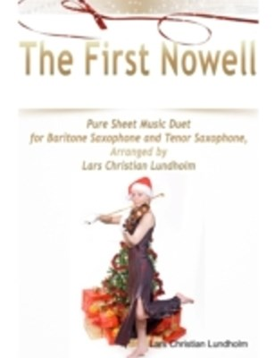 First Nowell Pure Sheet Music Duet for Baritone Saxophone and Tenor Saxophone, Arranged by Lars Christian Lundholm