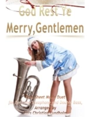 God Rest Ye Merry, Gentlemen Pure Sheet Music Duet for Baritone Saxophone and Double Bass, Arranged by Lars Christian Lundholm