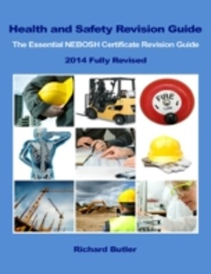 Health and Safety Revision Guide - The Essential NEBOSH Certificate Revision Guide