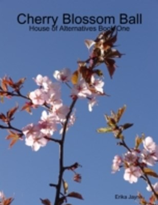 Cherry Blossom Ball - House of Alternatives Book One
