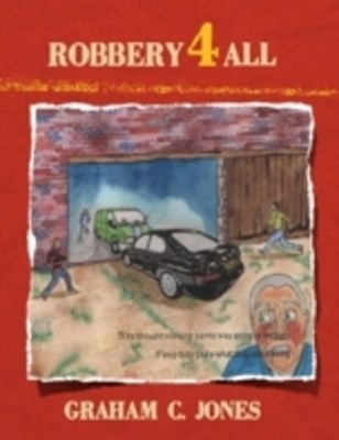 Robbery 4 All: They Thought Robbing Banks Was Going to Be Easy: If Only They Knew What They Were Doing