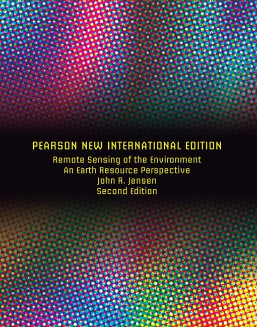 Remote Sensing of the Environment: Pearson New International Edition: An Earth Resource Perspective