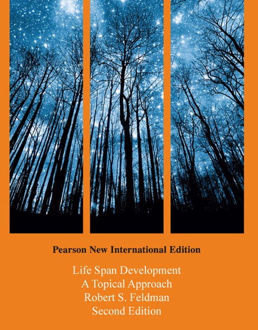 Life Span Development: A Topical Approach, Pearson New International Edition