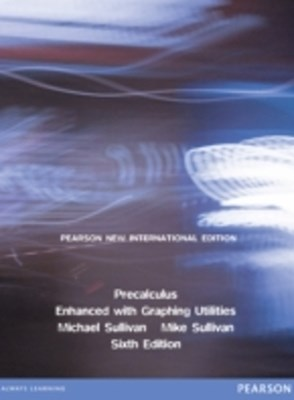Precalculus Enhanced with Graphing Utilities: Pearson New International Edition