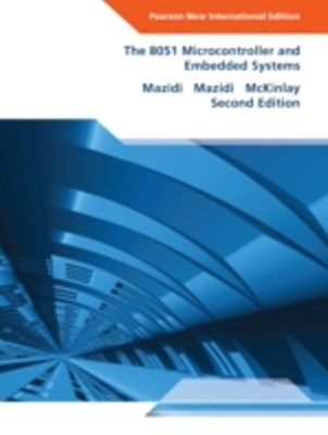 8051 Microcontroller and Embedded Systems, The: Pearson New International Edition