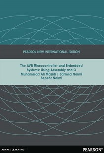 AVR Microcontroller and Embedded Systems: Using Assembly and C, Pearson New International Edition by Muhammad Ali Mazidi, Sarmad Naimi, Sepehr Naimi (9781292042565) - PaperBack - Computing Programming