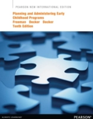 Planning and Administering Early Childhood Programs: Pearson New International Edition