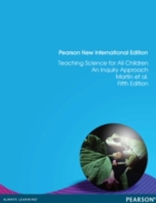 Teaching Science for All Children: Pearson New International Edition