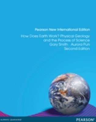 How Does Earth Work? Physical Geology and the Process of Science: Pearson New International Edition