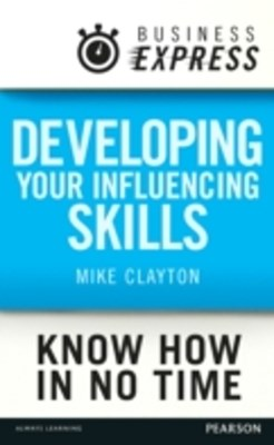 (ebook) Business Express: Developing your influencing skills