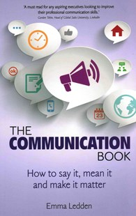 The Communication Book: How to say it, mean it, and make it matter by Emma Ledden (9781292063201) - PaperBack - Business & Finance Business Communication