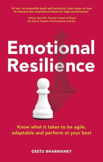 Emotional Resilience: Know what it takes to be agile, adaptable and perform at your best
