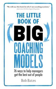 The Little Book of Big Coaching Models: 76 ways to help managers get the best out of people by Bob Bates (9781292081496) - PaperBack - Business & Finance Human Resource