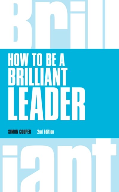 How to Be a Brilliant Leader, revised 2nd edn