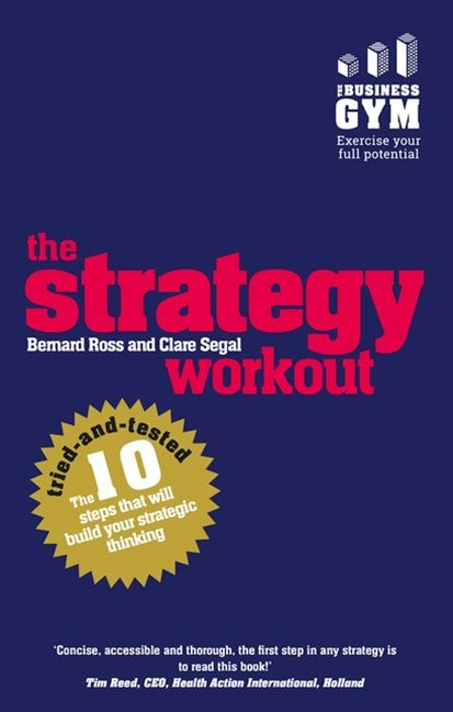 The Strategy Workout: The 10 tried-and-tested steps that will build your strategic thinking skills