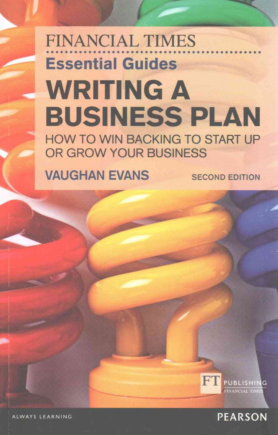 The FT Essential Guide to Writing a Business Plan: How to win backing to start up or grow your business