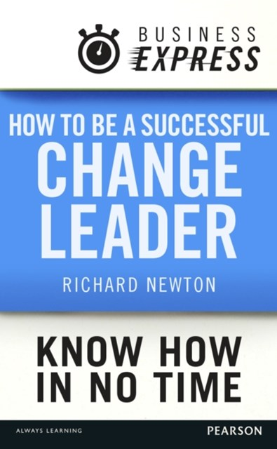 Business Express: How to be a successful Change Leader