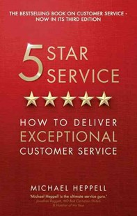 Five Star Service: How to deliver exceptional customer service by Michael Heppell (9781292100203) - PaperBack - Business & Finance Business Communication