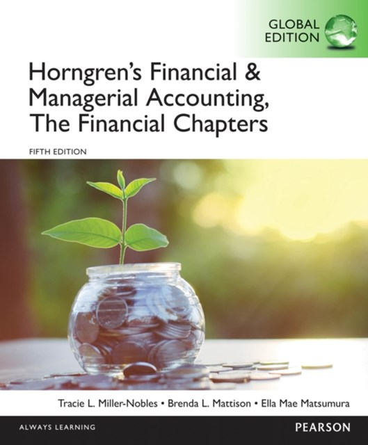 Horngren's Financial & Managerial Accounting, The Financial Chapters, Global Edition