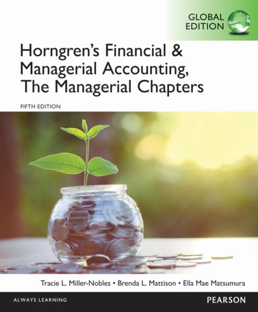 Horngren's Financial & Managerial Accounting, The Managerial Chapters, Global Edition