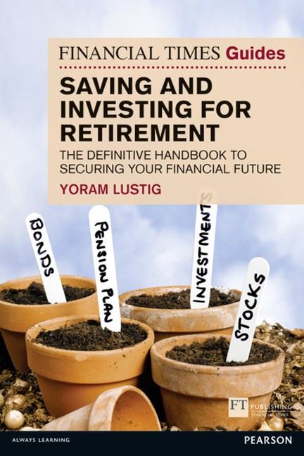 FT Guide to Saving and Investing for Retirement: The Definit