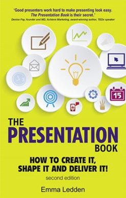 The Presentation Book: How to Create it, Shape it and Deliver it! Improve Your Presentation Skills Now