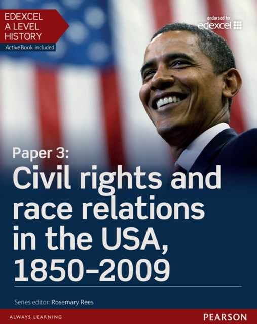 Edexcel A Level History, Paper 3: Civil rights and race relations in the USA, 1850-2009 Student Boo