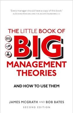 The Little Book of Big Management Theories and How to Use Them