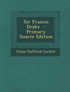 Sir Francis Drake - Primary Source Edition by Julian Stafford Corbett (9781294346975) - PaperBack - History