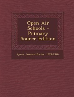 Open Air Schools - Primary Source Edition by Leonard Porter Ayres (9781295858941) - PaperBack - History
