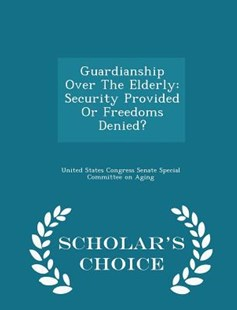 Guardianship Over the Elderly by United States Congress Senate Special Co (9781296009472) - PaperBack - Politics Political Issues