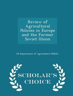 Review of Agricultural Policies in Europe and the Former Soviet Union - Scholar's Choice Edition by Us Department of Agriculture (Usda) (9781296045333) - PaperBack - Politics Political Issues